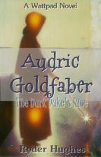 Audric Goldfaber: The Dark Duke's Rise by oceansalt_