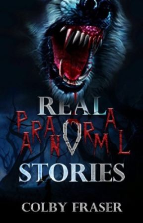 REAL Paranormal Stories  by colbyarys
