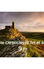 The Chronicles of Arran and Skye  by martuccibs89
