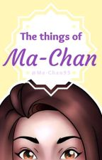 The things of Ma-Chan by Ma-Chan95