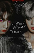 When Night Comes ▪ Jikook [18+] by cherrystm