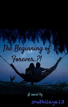 The Beginning Of Forever..?! by sruthilaya13