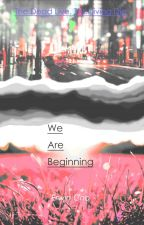 We Are Beginning by sjcho1123