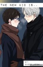 The New Kid Is....(Victor x Yuri) by Queen_MeowL