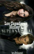 Los Cazadores McKey,s  (Dean Winchester y tu)Terminada by here_fanfics