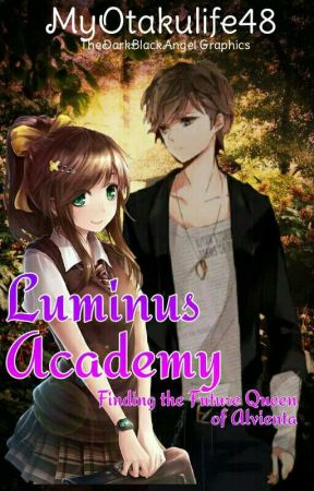 Luminus Academy: Finding the future queen of alvienta  by MyOtakulife48