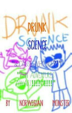 DRUNK SCIENCE by -Wolfhard_Grazer-