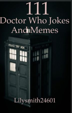111 Doctor Who Jokes and Memes by LilySmith24601