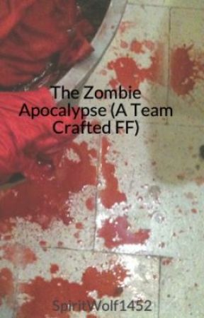 The Zombie Apocalypse (A Team Crafted FF) ON HOLD FOR NOW by SpiritWolfAngel