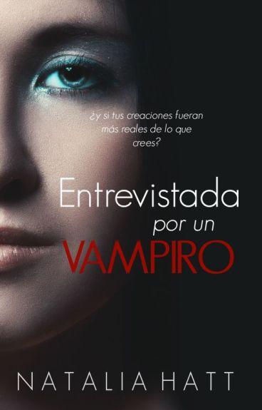 Entrevistada por un vampiro (#SangreEnamorada) by NataliaAlejandra