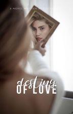 Destiny Of Love by girlyxbooks