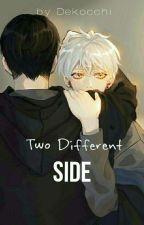 Two Different Side (Yaoi) (HIATUS) by Dekocchi