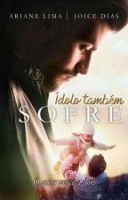 ÍDOLO TAMBÉM SOFRE by JoiceSDias