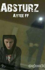 Absturz | Aytee FF by ayteesgirl