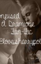 Confused: A Dramione Fan-Fic by loveisharrypotter