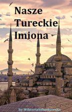 Nasze Tureckie Imiona [W Trakcie Korekty - Zawieszone] by WiktoriaSobtokowska