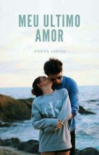Meu ultimo Amor by escritora4035