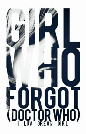 Girl Who Forgot (Doctor Who) by I_Luv_Oreos_Girl