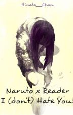 I (don't) Hate You! ||Naruto x Reader|| by Hinata___Chan