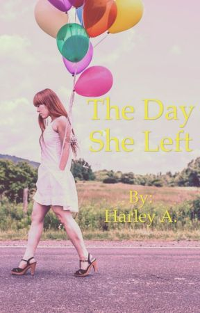 The Day She Left by Callme_Harley_