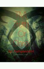 Tmi truth or dare by Faithgiles5454