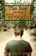 The Boy in the Woods (2014 Wattys Winner!) by KatherineArlene