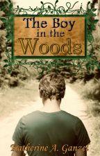 The Boy in the Woods (2014 Wattys Winner!) by KatherineArlene