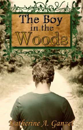 The Boy in the Woods (Wattpad Version) by KatherineArlene