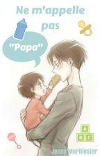 """Ne m'appelle pas """"Papa"""" [SNK Fanfiction] by S_KiLuu"""