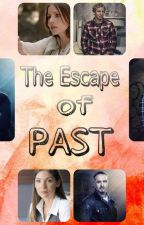The escape of PAST  by M_L_pannystorys