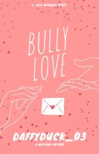 Bully Love (Editing) by DaffyDuck_03