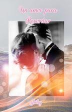 Un Amor para recordar (Saga Amores Inolvidables 2) by Jeilcy