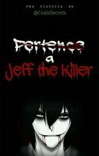 Pertence a Jeff the Killer [CONCLUÍDA] by CoalaSecrets