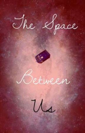 The Space Between Us by RiverSongsSpoilers