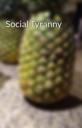 Social Tyranny by AWriterWriting