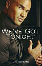 We've Got Tonight - Criminal Minds by FicDreams