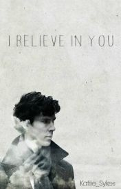 I believe in you - Sherlock Fanfiction. by Katiie_Sykes