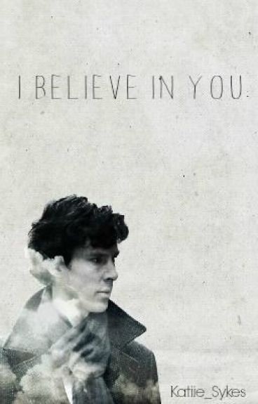 I believe in you - Sherlock Fanfiction.