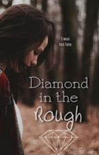 Diamond in the Rough (WattpadPrize14) by DoubtfulDreams