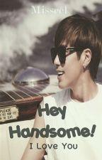 Hey Handsome! ( I Love You ) by Misscelyunjae