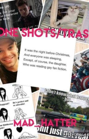 My fandoms one shots and trash  by Mad_Hatter576