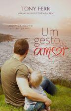 Um Gesto de Amor by TonyFerr