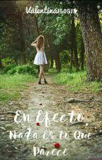 En Efecto, Nada Es Lo Que Parece by valentina150515