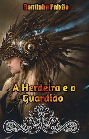 A herdeira e o guardião by SantinhaPaixao