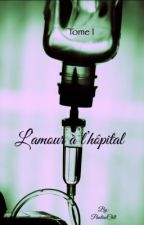 L'amour à l'hôpital « Tome 1 » ( en correction)  by PaulineChlt