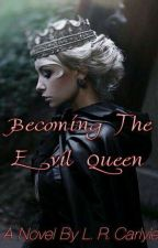 Becoming The Evil Queen by LRCarlyle