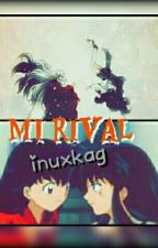 Mi rival -inuxkag- (Completa) by mally-chan