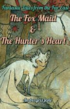 Fantastic Tales from the Far East: The Fox Maid And The Hunter's Heart by AmbergrisJane
