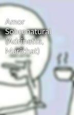 Amor Sobrenatural (Adrinette, Marichat)  by AndreaDupain-Cheng