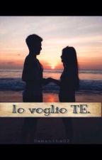 Io voglio TE. by samantha02_9